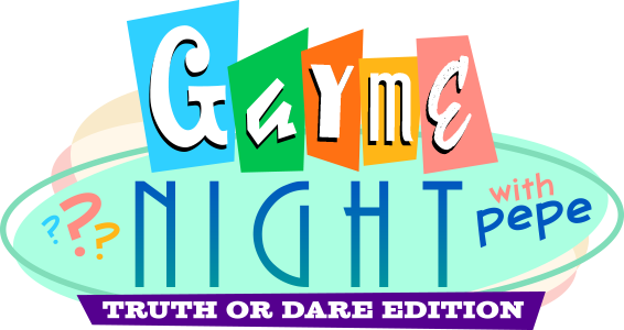 Gayme Night with Pepe: Truth or Dare Edition